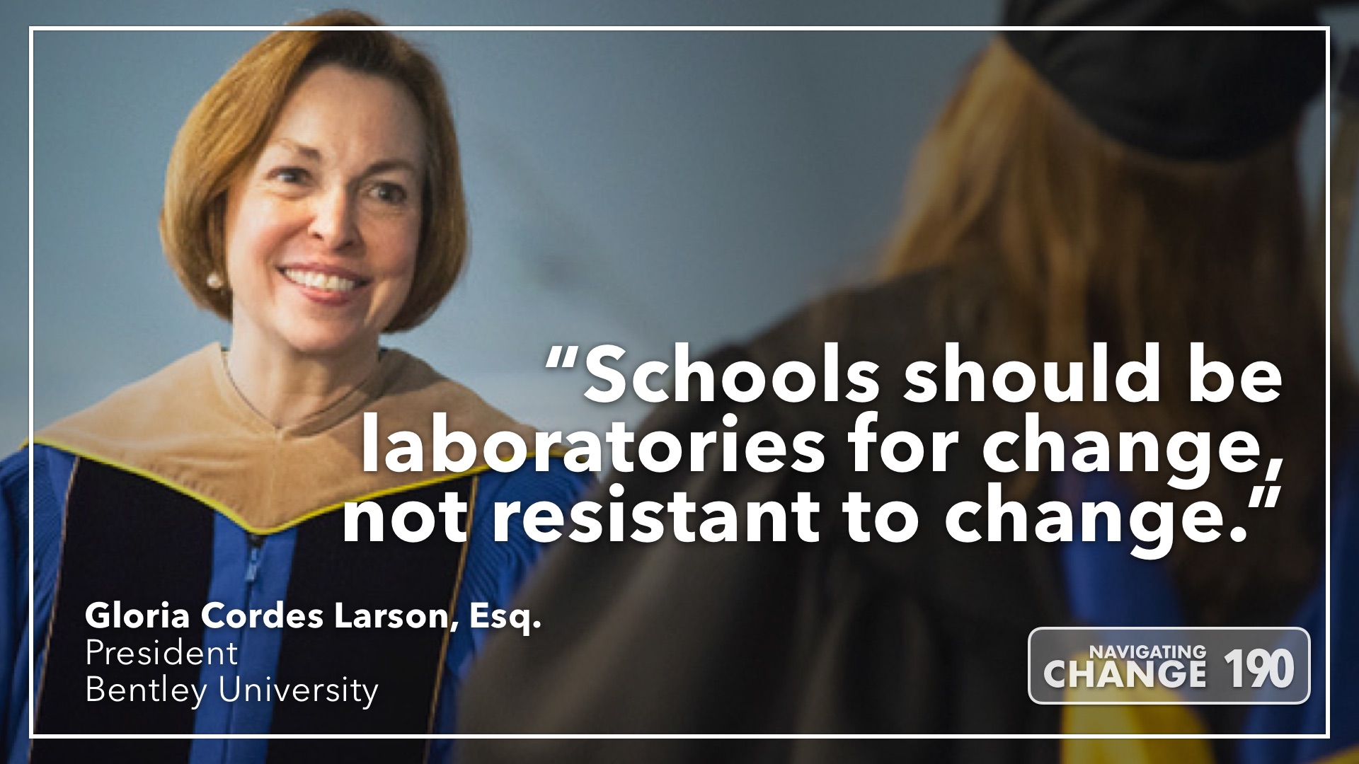 Listen to Bently U President Gloria Larson on Navigating Change The Education Podcast