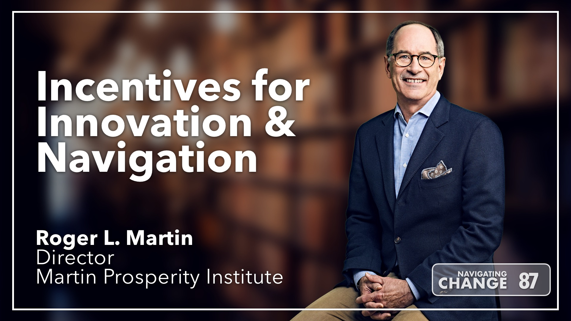 Listen to Roger L. Martin on Navigating Change The Education Podcast