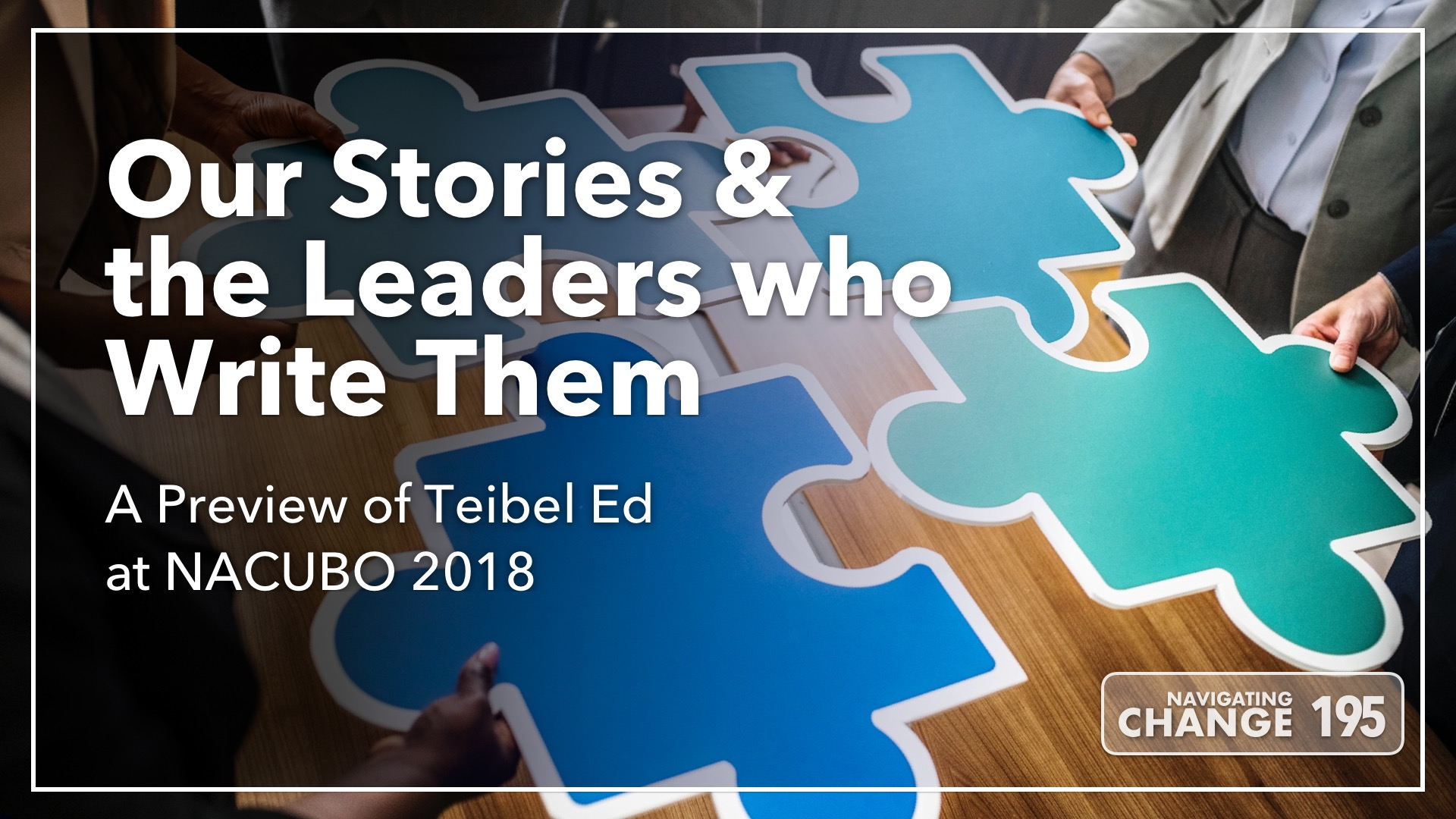 Listen to the Teibel Ed NACUBO 2018 Preview on Navigating Change The Education Podcast