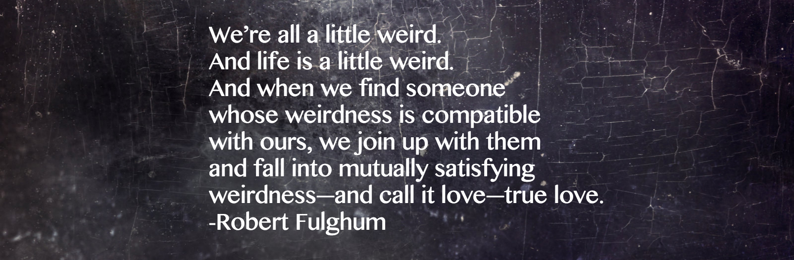 We're all a little wierd
