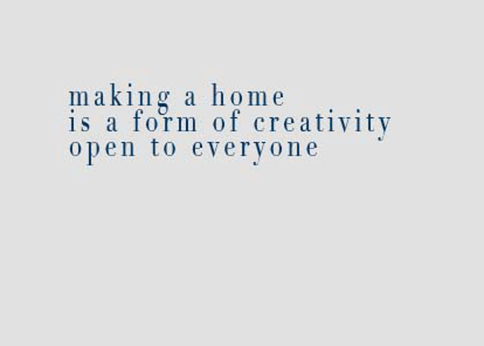 "quote ""making a home is a form of creativity open to everyone"""