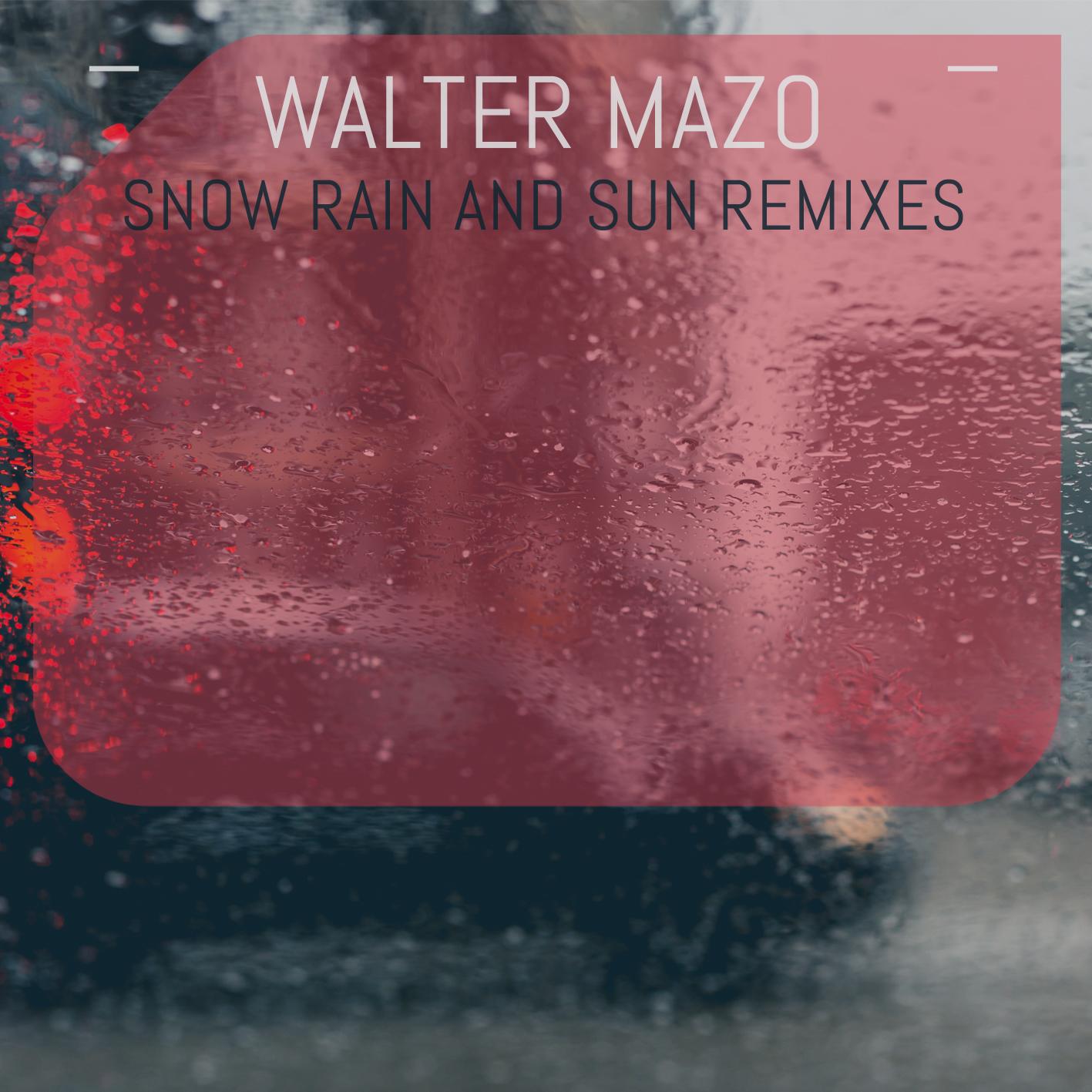 DMD022 - Walter Mazo - Snow Rain And Sun Remixes