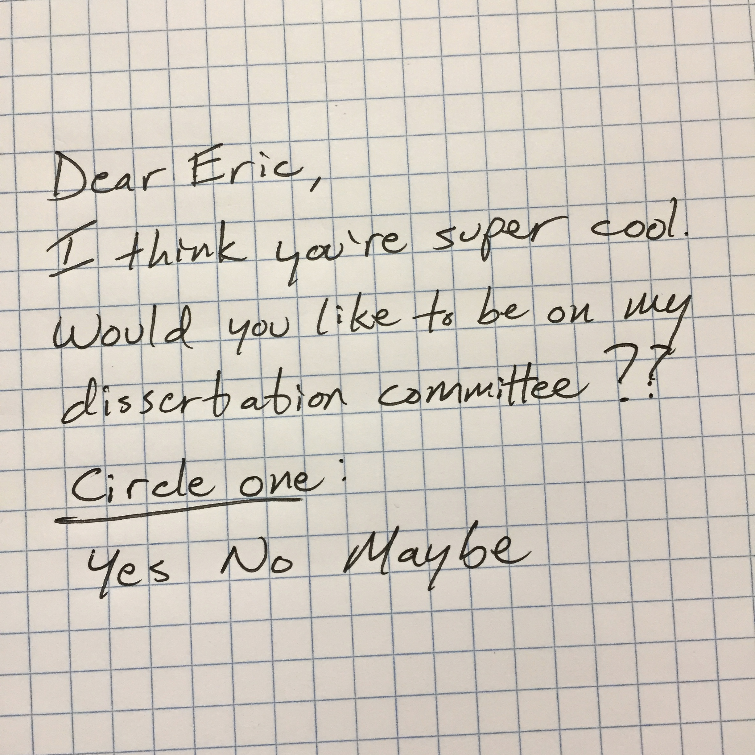 Upon repeated failures to garner a response, I emailed this to a potential dissertation committee member. I heard back in minutes. He said yes.