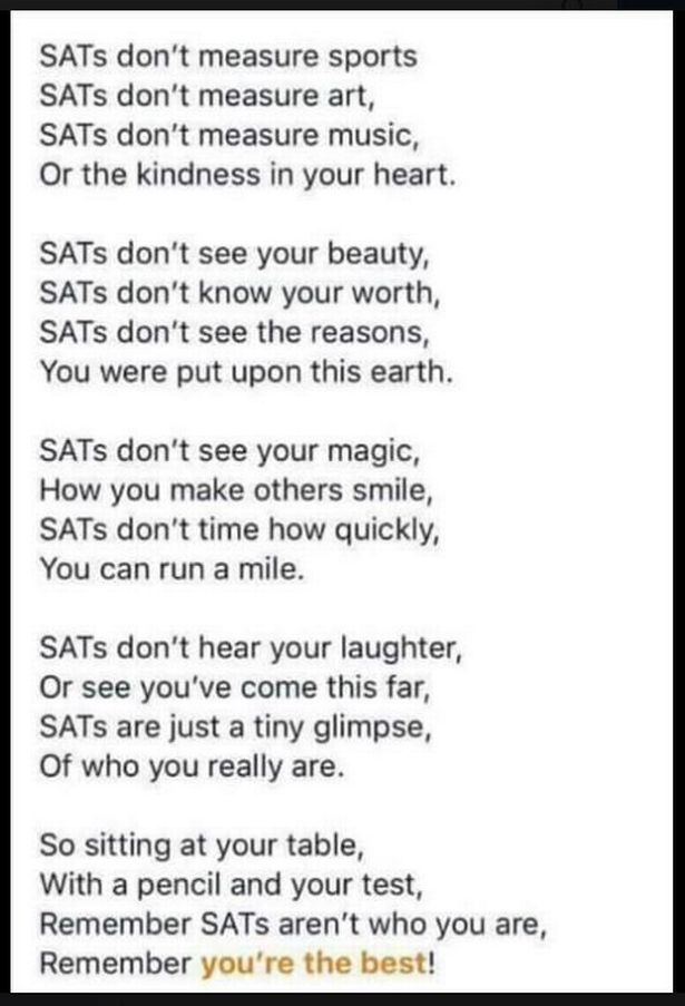 A lovely poem that highlights that SATs don't measure other forms of intelligence, to do your best and to reinforce that SATs do not define who you are!
