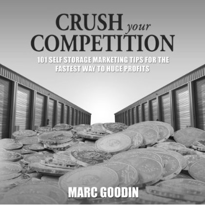 Crush Your Competition: 101 Self Storage Marketing Tips for the Fastest Way to Huge Profits