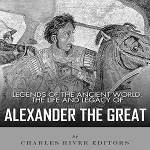 The Life and Legacy of Alexander the Great