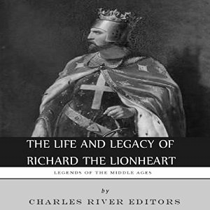 The Life and Legacy of Richard the Lionheart