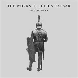 The Works of Julius Caesar: The Gallic Wars