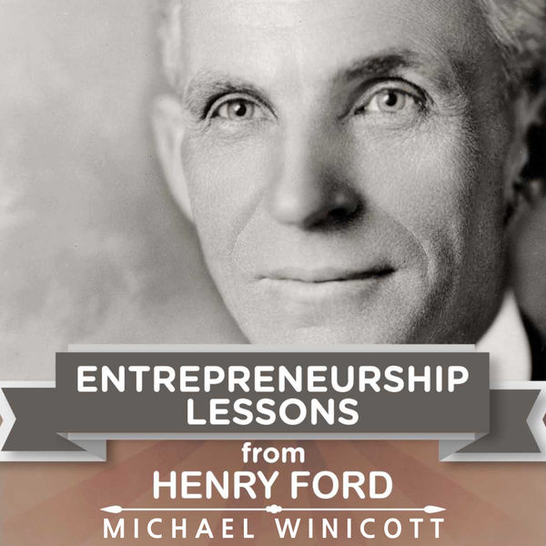 Entrepreneurship Lessons from Henry Ford