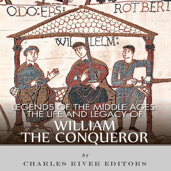 The Life and Legacy of William the Conqueror