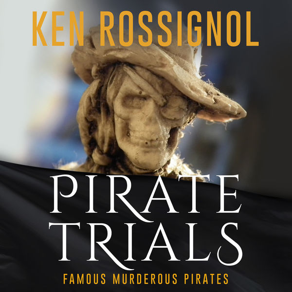 Pirate Trials: The Lives and Adventures of Famous and Sundry Pirates