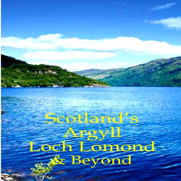 Scotland's Argyll, Loch Lomond & Beyond