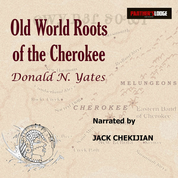 Old World Roots of the Cherokee: How DNA, Ancient Alphabets and Religion Explain the Origins of America's Largest Indian Nation
