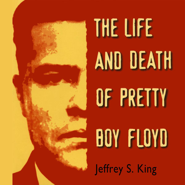 The Life and Death of Pretty Boy Floyd