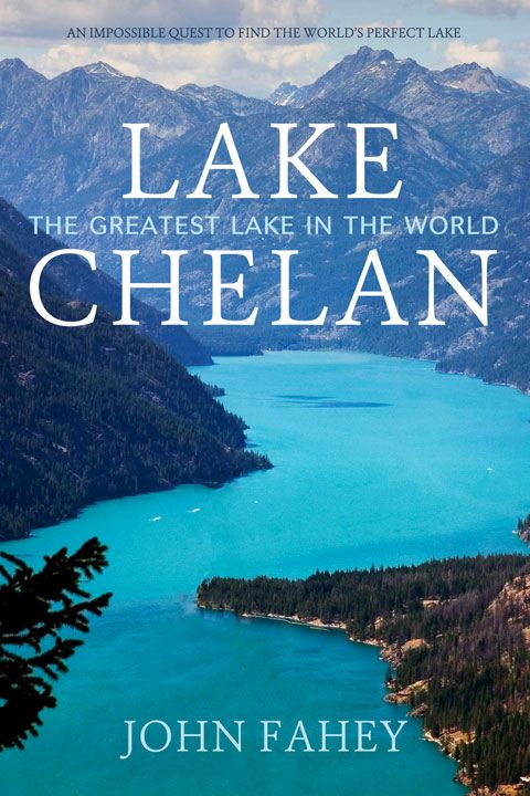 Lake Chelan, The Greatest Lake in the World