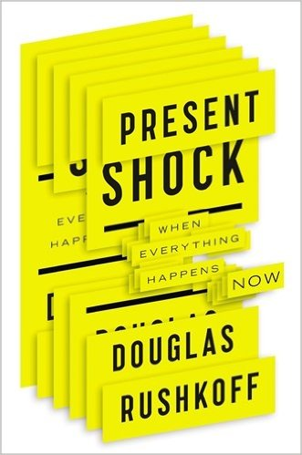 - Present Shock by Douglas Rushkoff