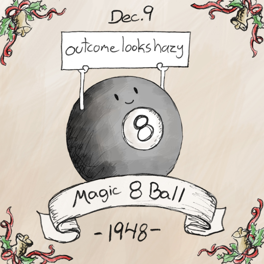 Magic 8 Balls starting making their mark on the world in 1948, answering all the hard questions that people don't want to deal with.