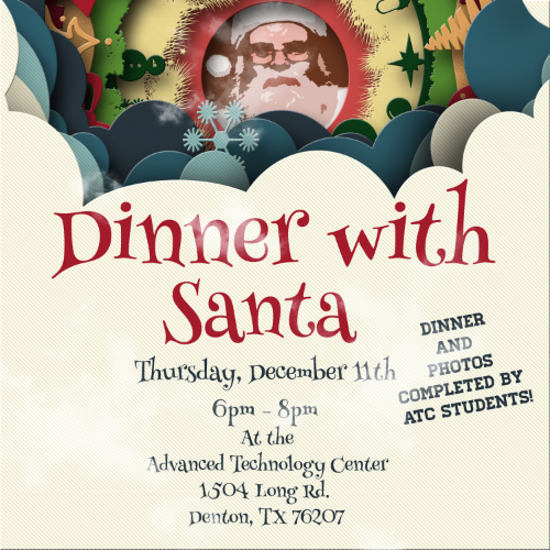 """Denton ISD's Advanced Technology Complex is hosting a """"Dinner With Santa"""" at which every ticket purchased ($12/adult and $8/child) receives a dinner prepared by Denton ISD students and a photo (either with Santa or in a """"tacky Christmas sweater photo-booth) also taken by Denton ISD students. The event is this Thursday from 6pm - 8pm. Reservations are encouraged. Please call (940) 369-4841 or email cmilne@dentonisd.org for more info."""