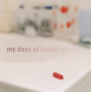My Days of Losing Words | Rachael Jablo  Side Gallery:  11/20/13 - 01/10/14