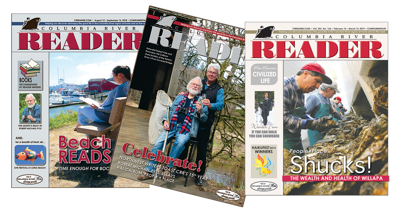 Receive your copies (11 Issues) by mail for $55 per year, plus applicable WA state sales tax. Pay online or mail your check to Columbia River Reader, PO Box 1643, Rainier, OR 97048.