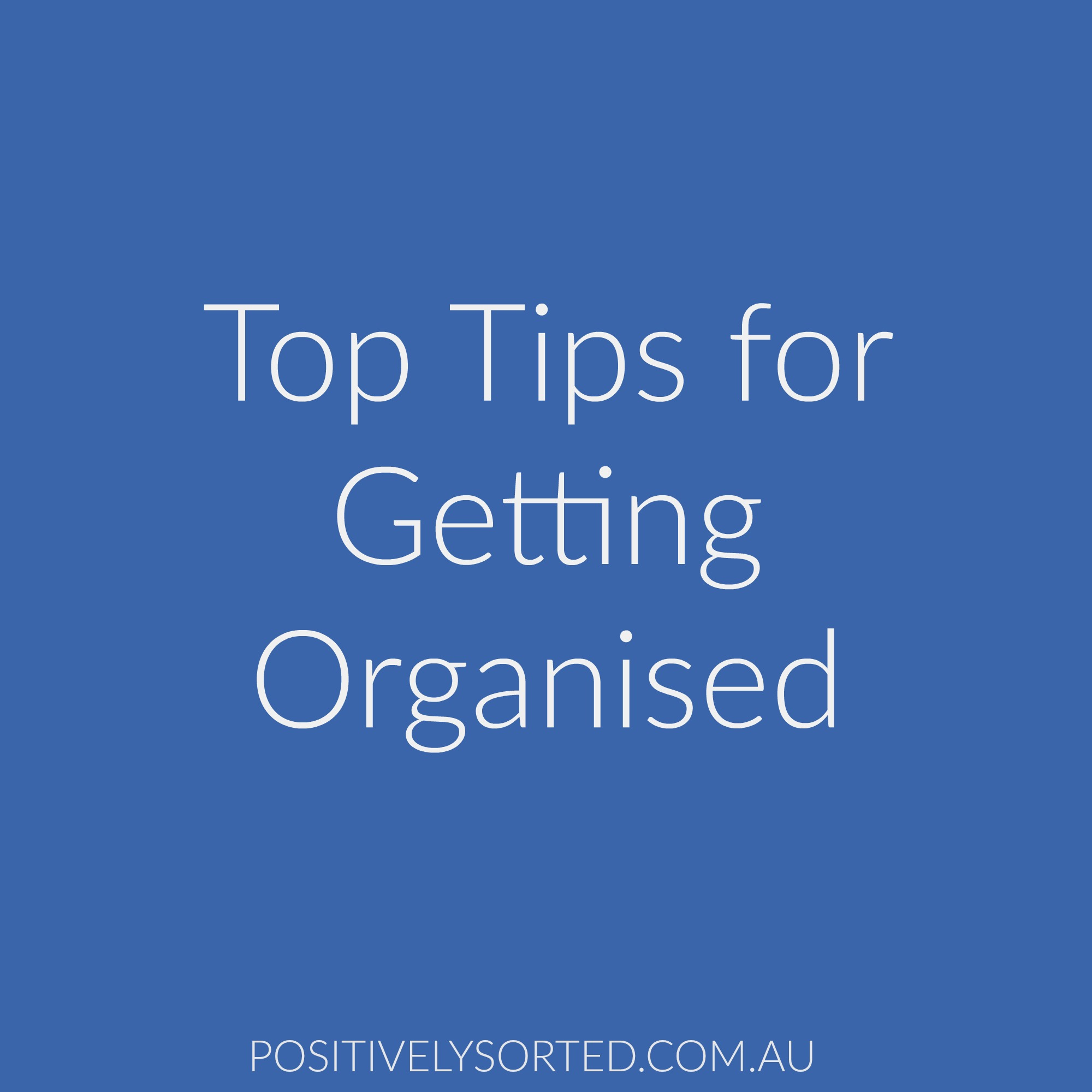 top tips for getting organised