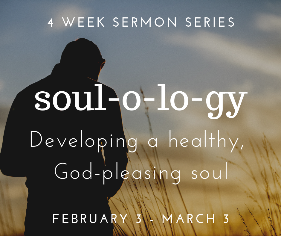 This winter, we will study the concept of the soul in a four week sermon series. The soul is real, and it's one of the most important things about you. In light of this, this series focuses on the nature and needs of the soul – and on how to develop a healthy, God-pleasing soul.