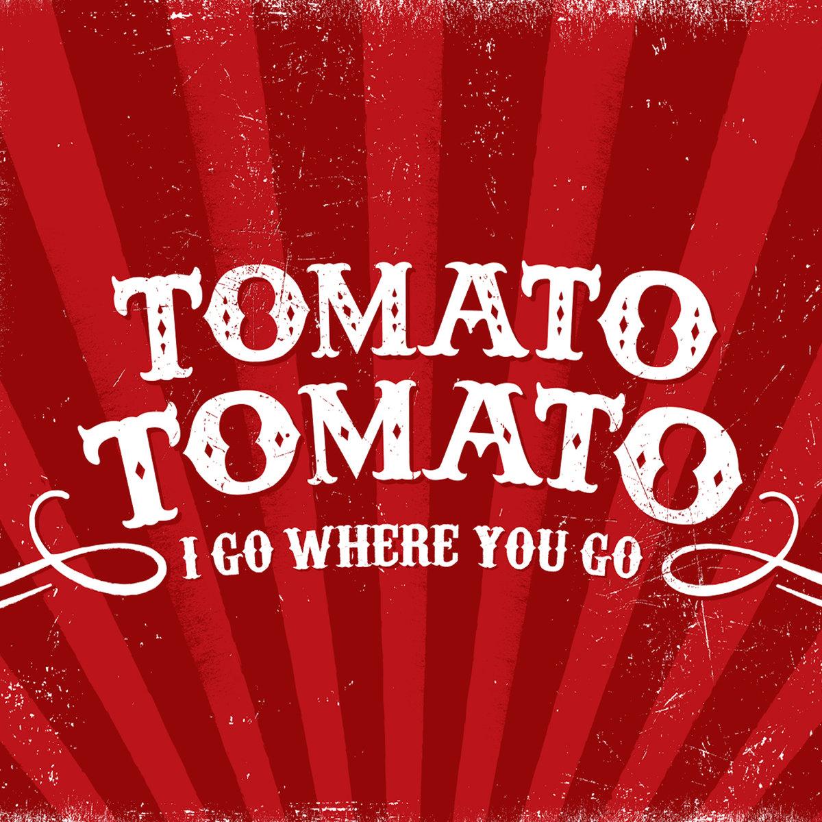 tomato_igowhereyougo.jpg