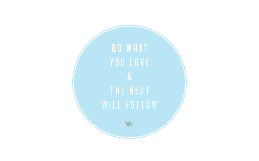 Do-What-you-love-and-the-rest-will-follow.png