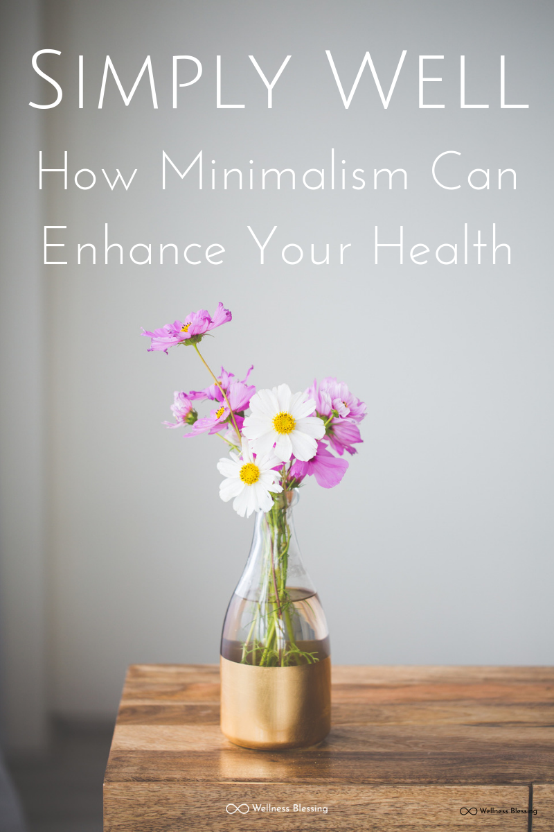 Simply Well: How Minimalism Can Enhance Your Health