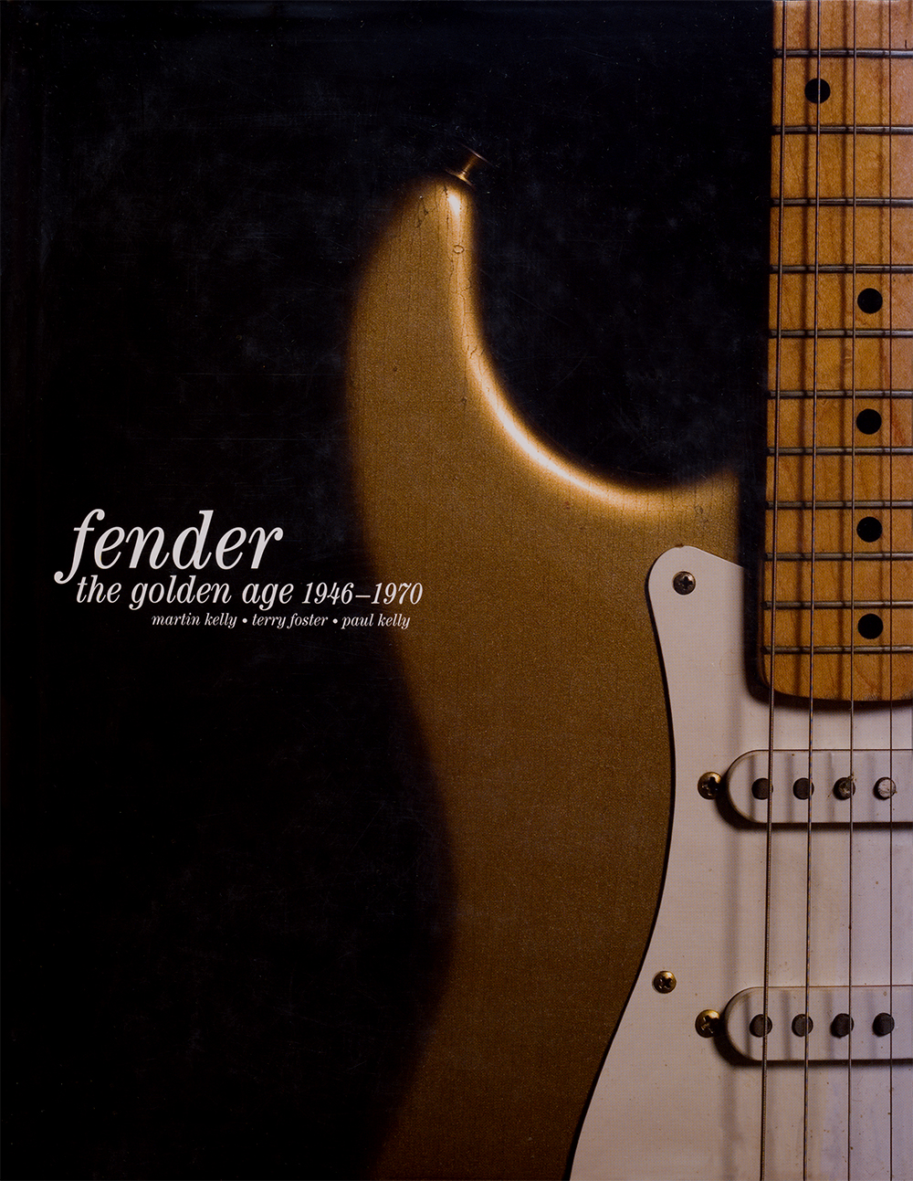 fender, the golden age, by martin kelly, terry foster, paul kelly