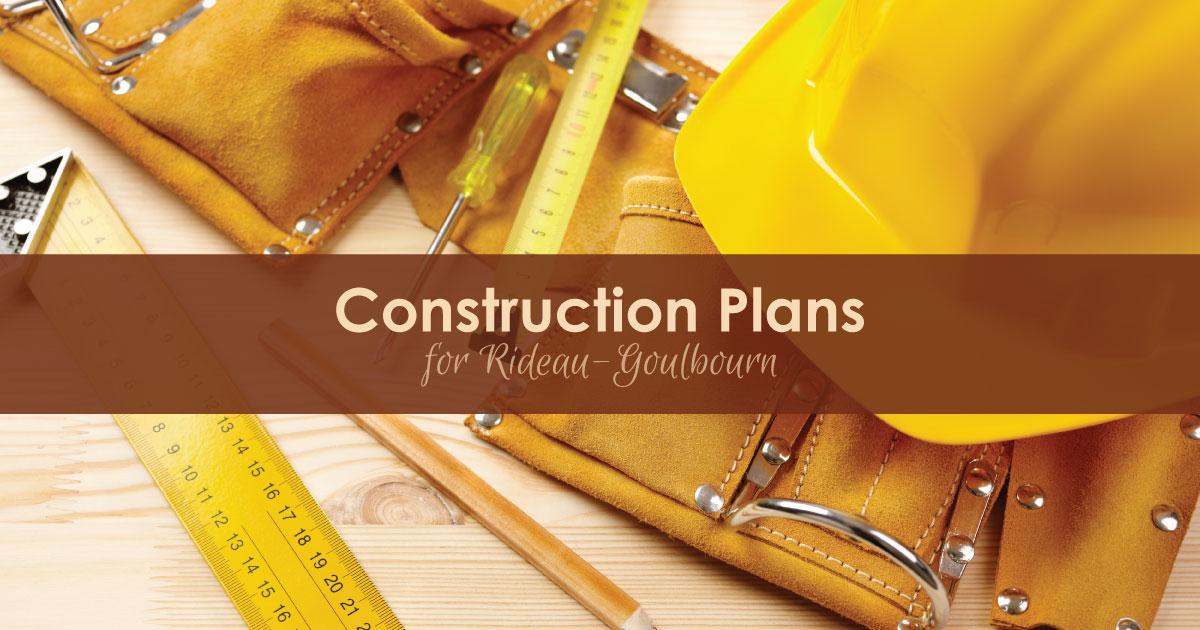 Construction Plans for Rideau-Goulbourn