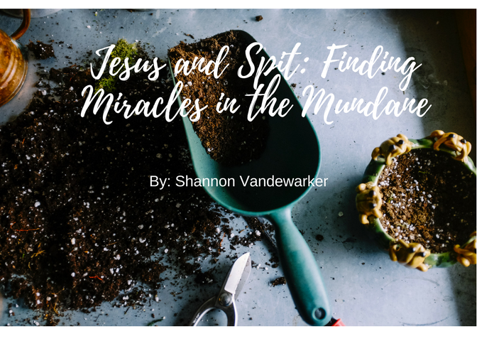- If you're longing to find meaning in the midst of the mundane in your own life, I have a gift written just for you. My e- book called Jesus and Spit: Seeing the Miracle in the Mundane is yours FREE when you sign up here. Join me on this journey to discover the miracles God has in your ordinary life!