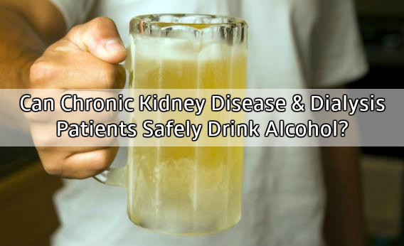 Can Chronic Kidney Disease And Dialysis Patients Drink Alcohol Kidneybuzz