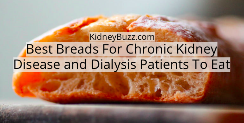 Best Breads For Chronic Kidney Disease And Dialysis Patients To Eat Kidneybuzz