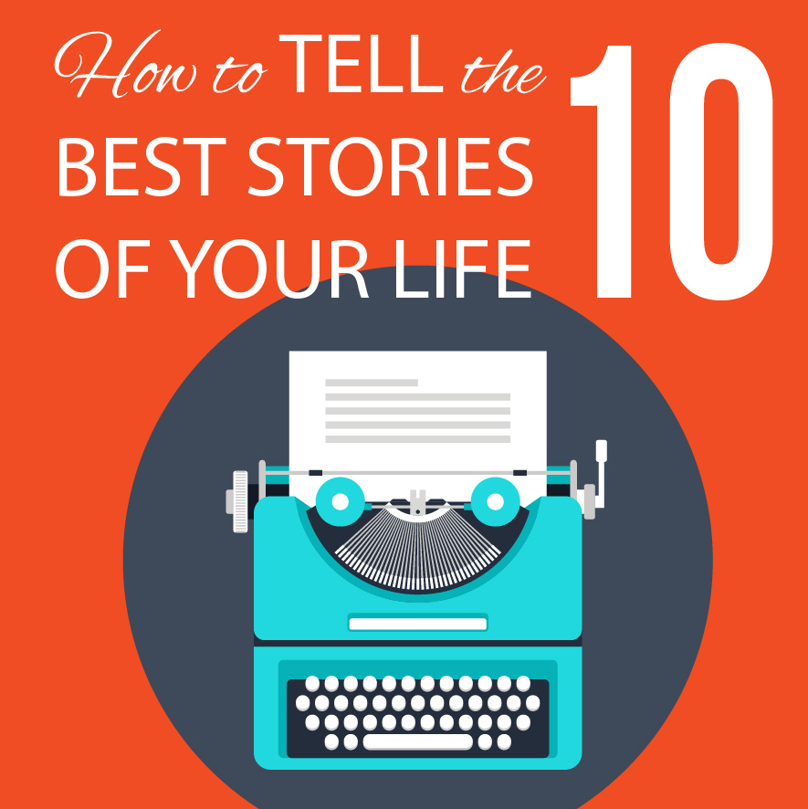 How to Tell the Ten Best Stories of Your Life