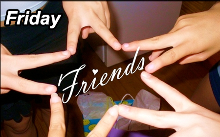 DON'T FORGET FRIENDS FRIDAY @ 7PM