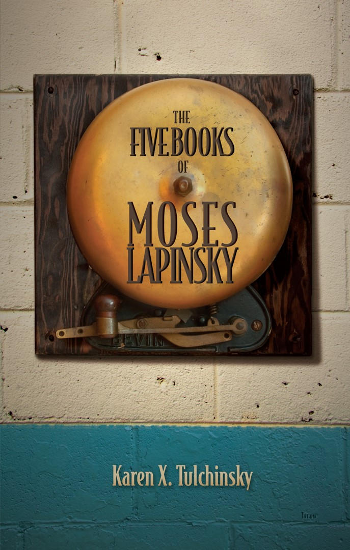 The Five Books of Moses Lapinsky, by Karen X. Tulchinsky