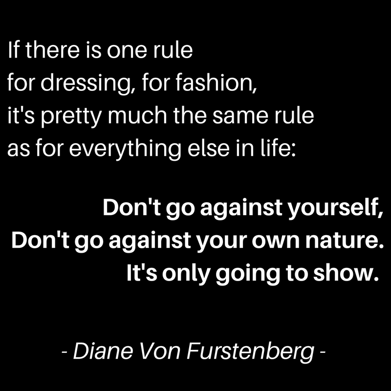 I love this quote from Diane Von Furstenberg.  Pretty simple, but pretty powerful.