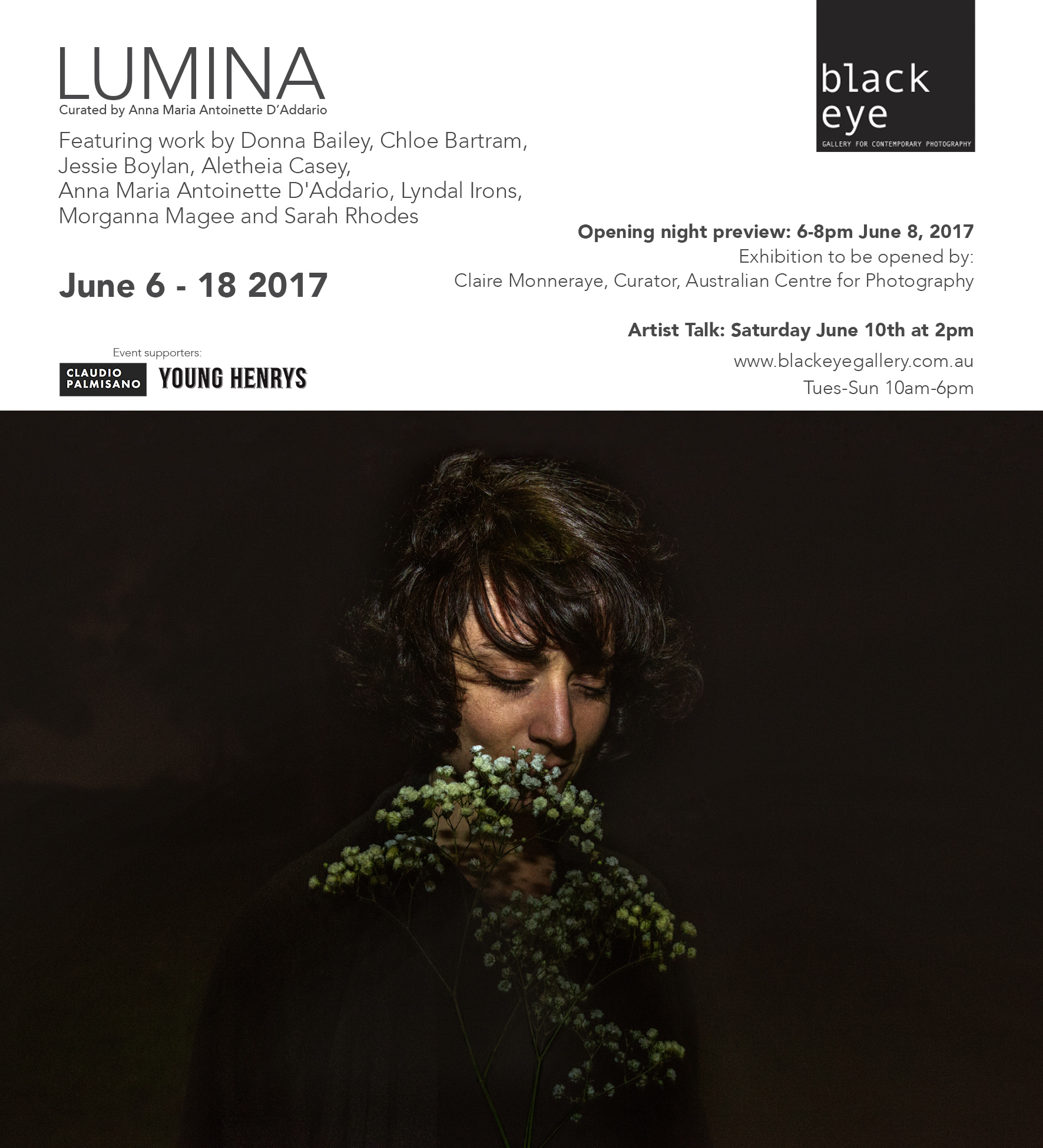Lumina Collective Exhibition and Launch   Lumina is a new Australian collective of award winning photographic artists intent on breaking ground in visual storytelling and dissemination.  Founded by eight women who are leading practitioners in the documentary genre, Lumina marks a unique voice among Australian collectives.  Launching officially June 8, 2017 we are excited to announce our debut, self-titled exhibition opening the same day 6-8pm at  Black Eye Gallery , Darlinghurst in Sydney.  To be opened by Claire Monneraye , Curator for the  Australian Centre for Photography .  Opening Night: JUNE 8, 2017 6-8pm  Refreshments provided by  Young Henrys   www.blackeyegallery.com.au/future-shows/    luminacollective.com.au   Lumina Collective founding members are: Donna Bailey, Jessie Boylan, Chloe Bartram, Aletheia Casey, Anna Maria Antoinette D'Addario, Lyndal Irons, Morgann
