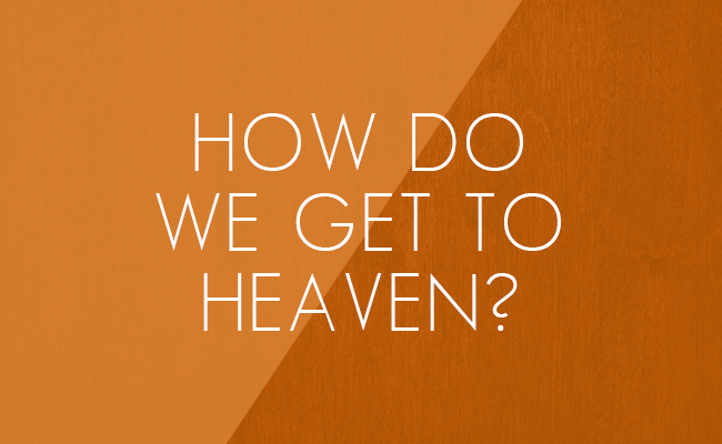 how-do-we-get-to-heaven.png