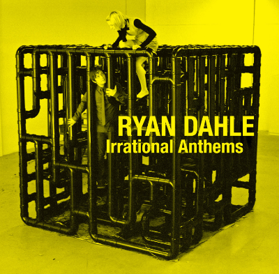 Irrational Anthems -  2009 - Ryan Dahle solo record