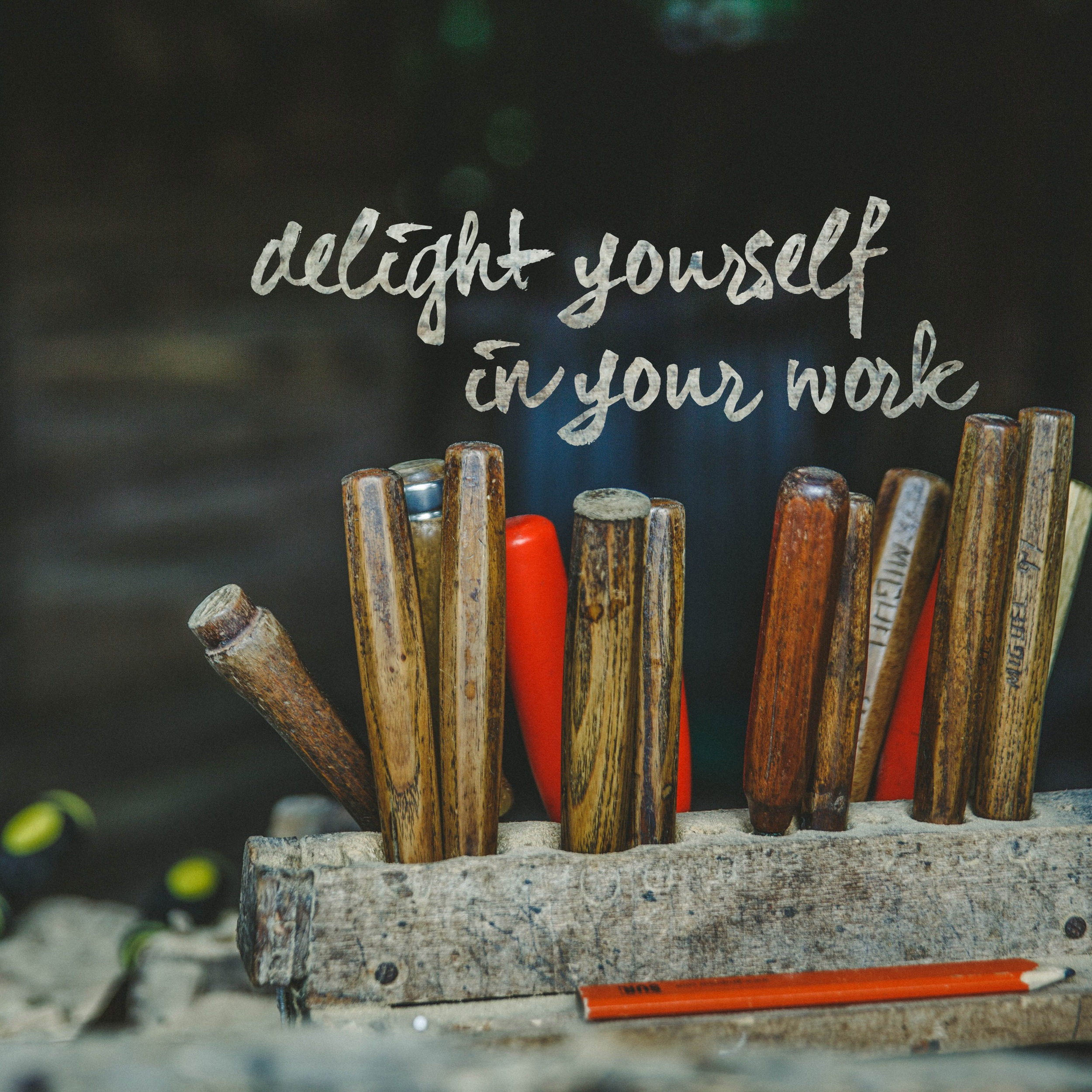 delight yourself in your work