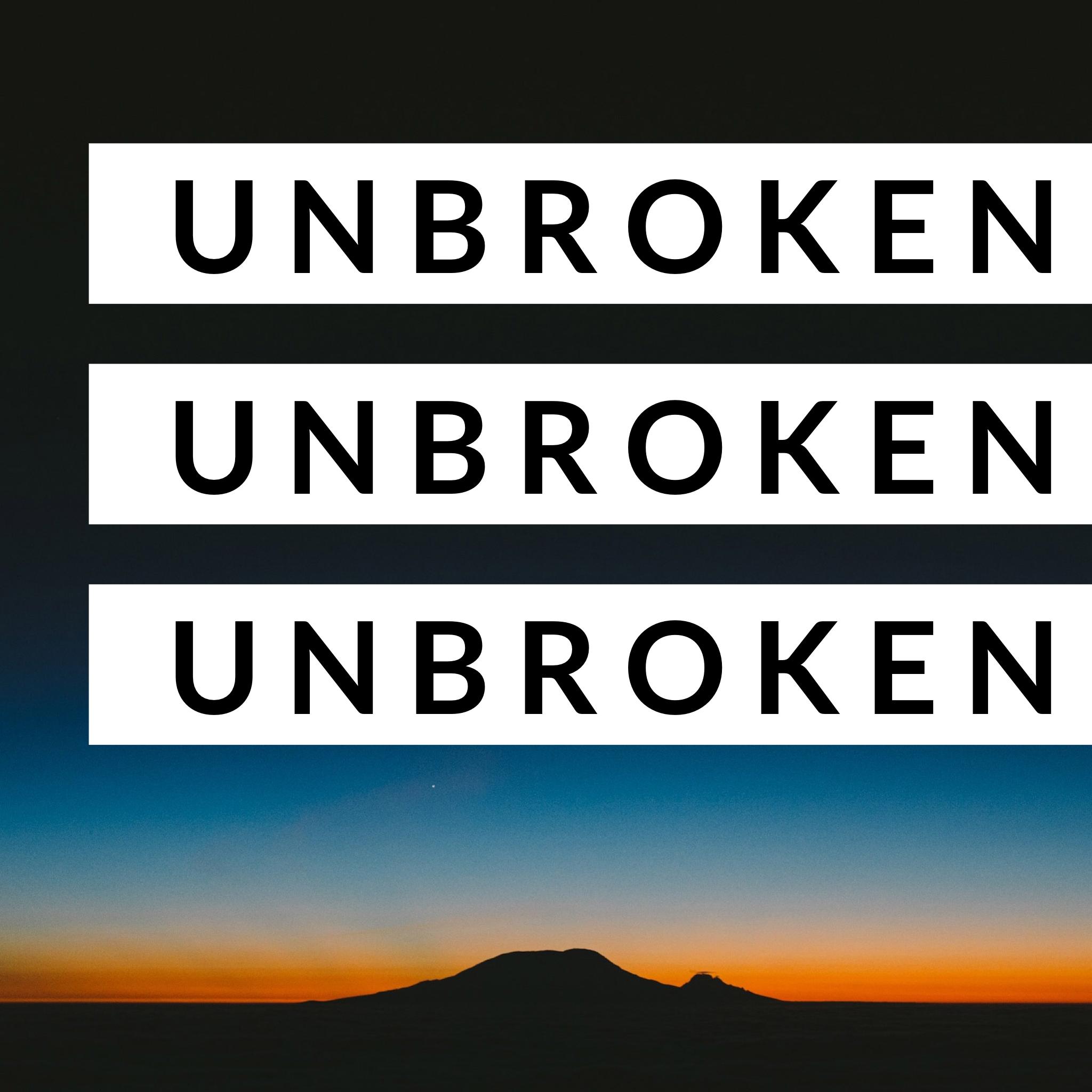 UnbrokenUnbrokenUnbroken  April 2019