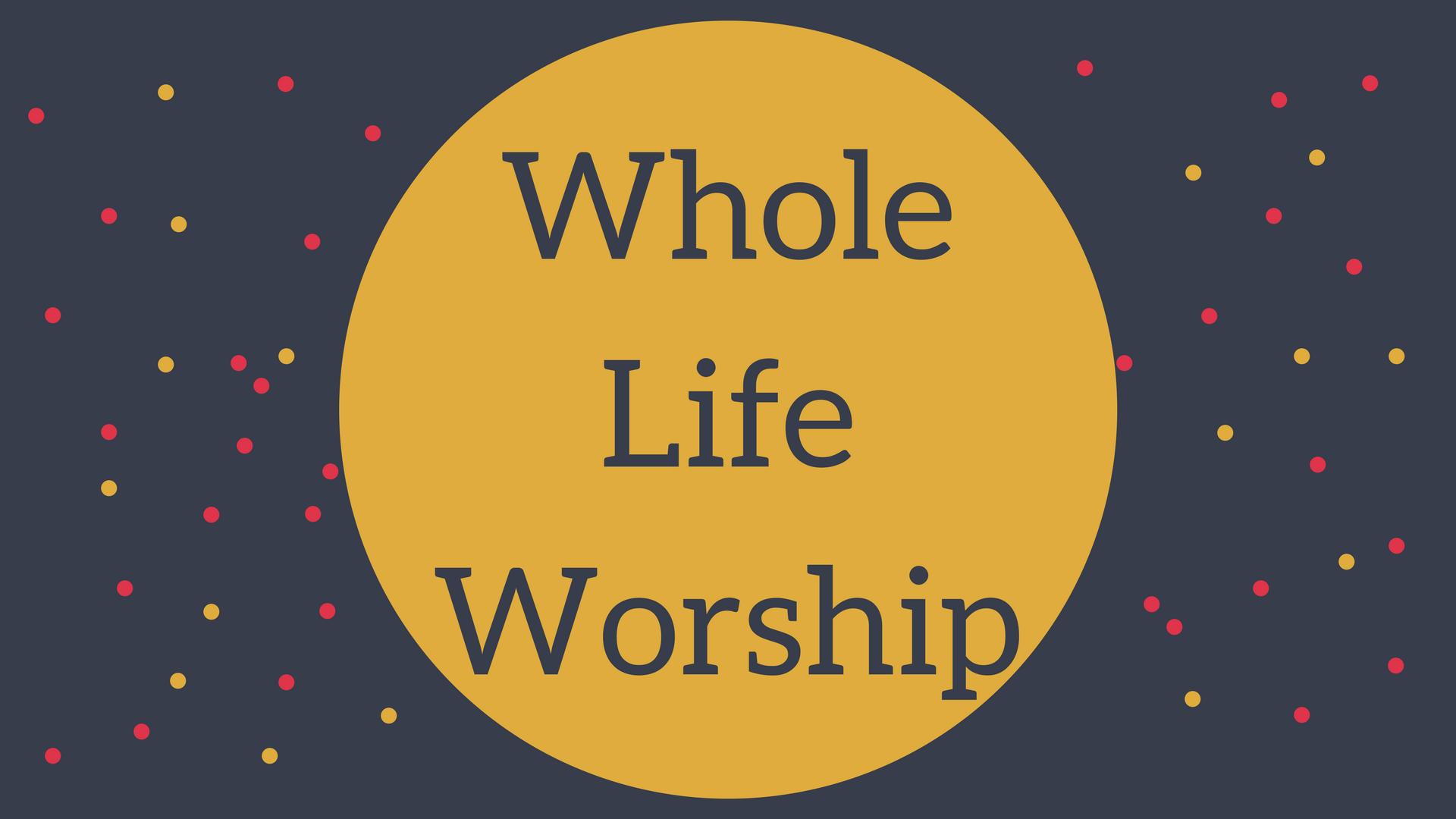 Whole Life Worship Web Banner.png