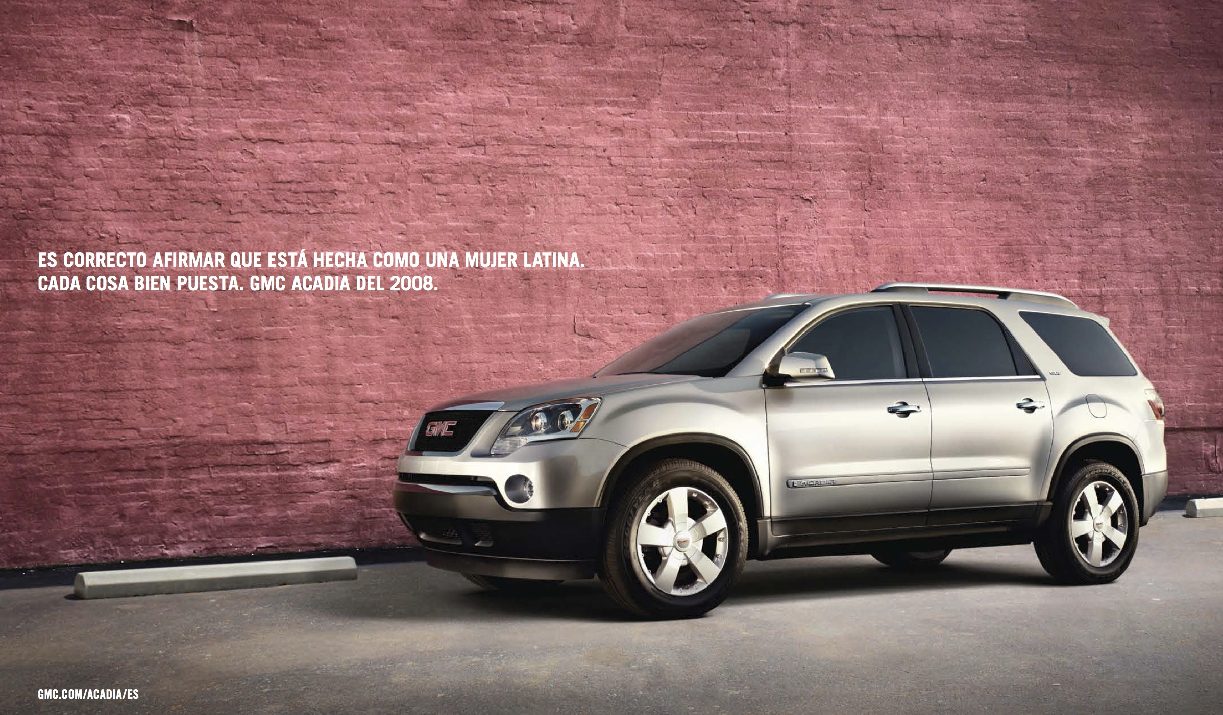 It's right to say that is built like a Latina: Everything is well placed.    GMC Acadia   Creative Team: Bruno Pieroni & Eduardo Tua