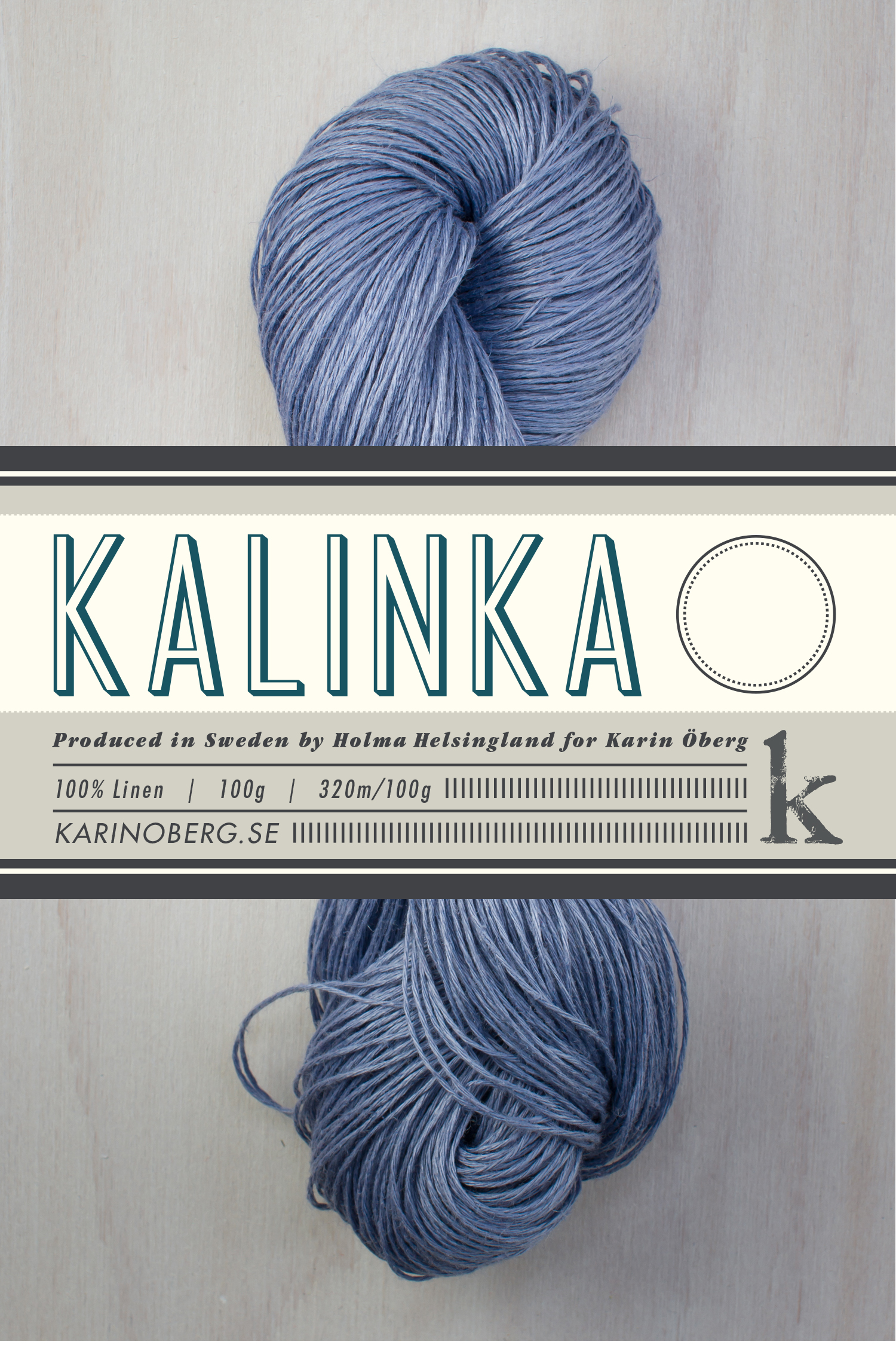 Kalinka, 100% linen (click picture for more colors)    In 1996 I started looking for a linen yarn that could be used for machine knitting. That turned out to be difficult, so instead I created Kalinka - a 4 ply linen yarn spun in a way that makes it great for both machine and hand knitting. Today Kalinka is available in 24 wonderful colors with retailers all over the world.   Yarn facts   320sts/100g, gauge 27sts/10cm on 2,5mm needles, 24sts/10cm on 3mm needles    Washing instructions  Machine wash cold or hand wash with normal cycle. Hot iron.