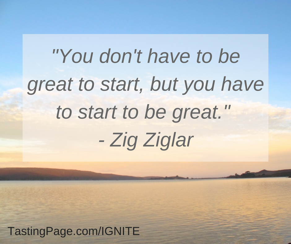 Stop waiting for the perfect moment and start now | TastingPage.com/IGNITE