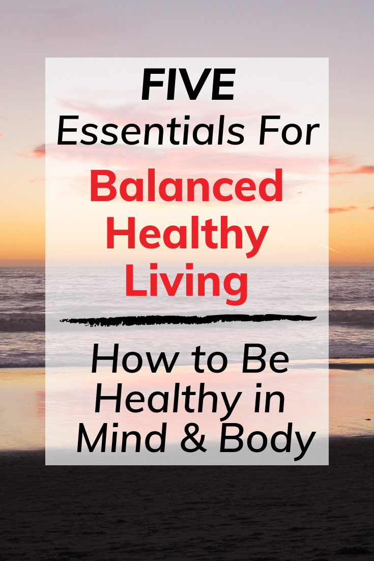 Five essentials for balanced healthy living - how to live a healthy life in mind and body | TastingPage.com #health #wellness #diet #resolutions #healthy #healthydiet #mindset
