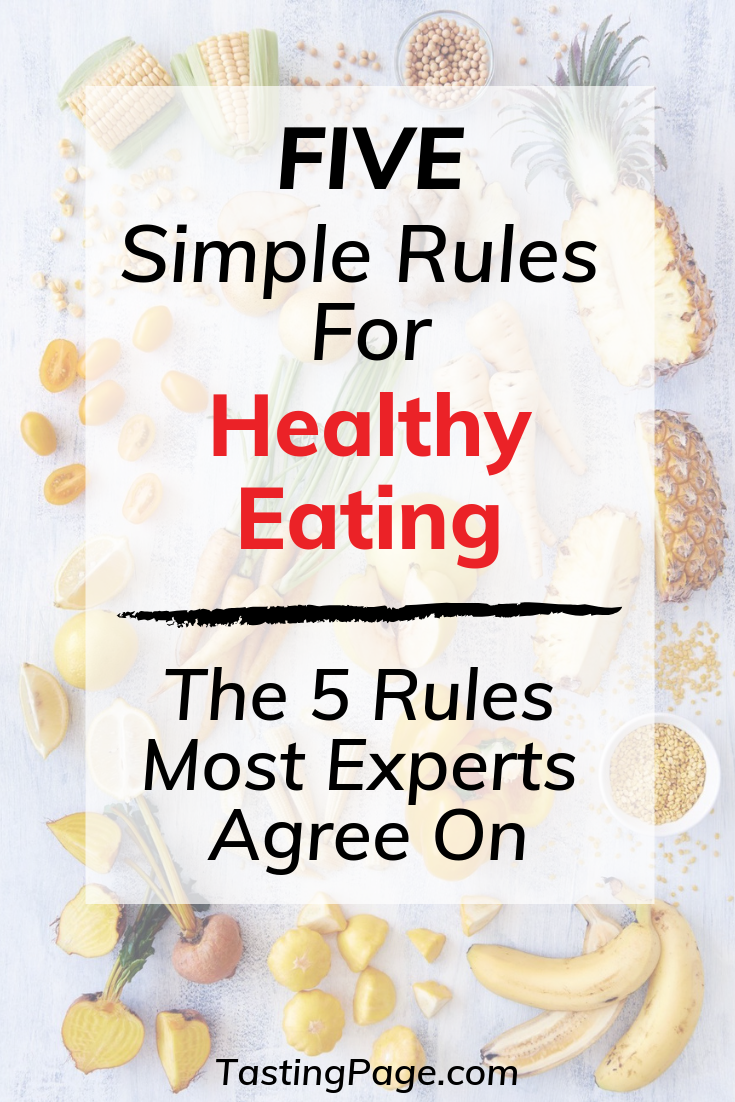 5 simple rules for healthy eating. Eating well doesn't have to be hard. Here are the 5 rules for healthy eating that most experts agree on | TastingPage.com #healthyeating #diet #healthyeatingplan #dietplan #health #cleaneating #eatclean