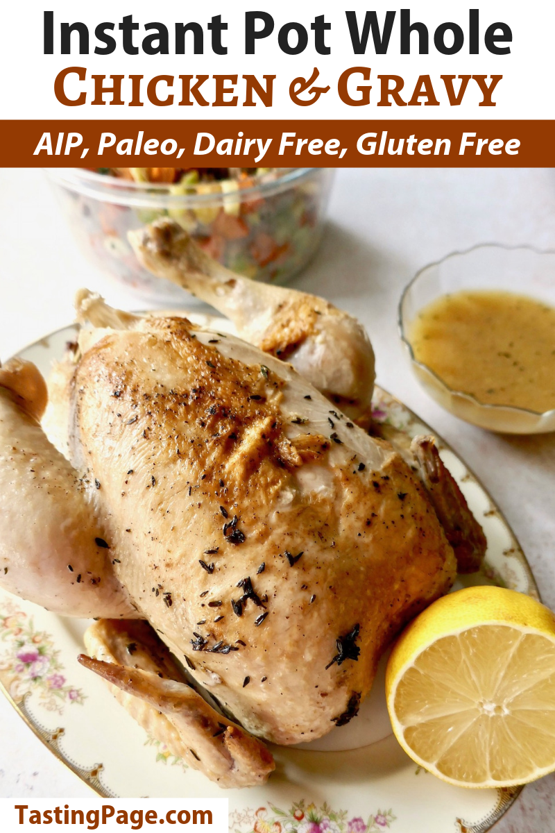 Instant Pot Whole Chicken and Gravy - a healthy and easy meal | TastingPage.com #AIP #paleo #paleoaip #glutenfree #dairyfree #paleorecipe #paleodiet #instantpot #instantpotrecipe #chicken #wholechicken